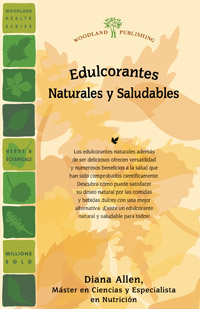 Woodland Publishing: Edulcorantes Natursles y Saludables (Natural And Healthy Sweeteners) 40 pgs Book